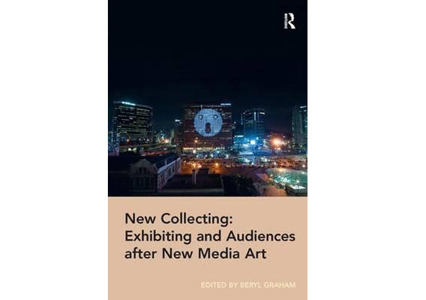 New Collecting : Exhibiting and Audiences After New Media Art
