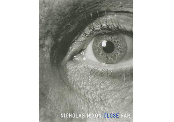 Nicholas Nixon : Close Far
