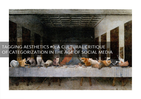 Tagging Aesthetics #0: A Cultural Critique of Categorization in the Age of Social Media