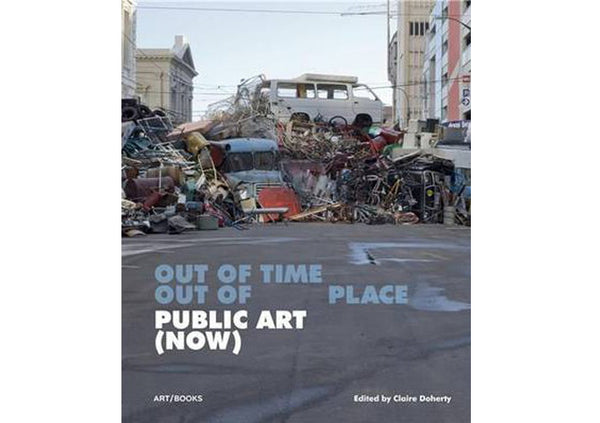 Public Art (Now) : Out of Time, Out of Place