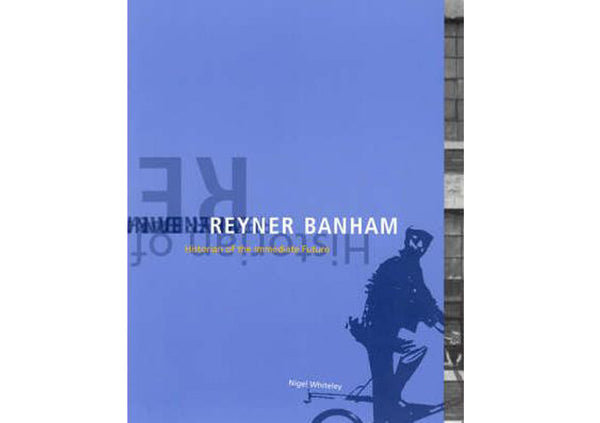 Reyner Banham : Historian of the Immediate Future