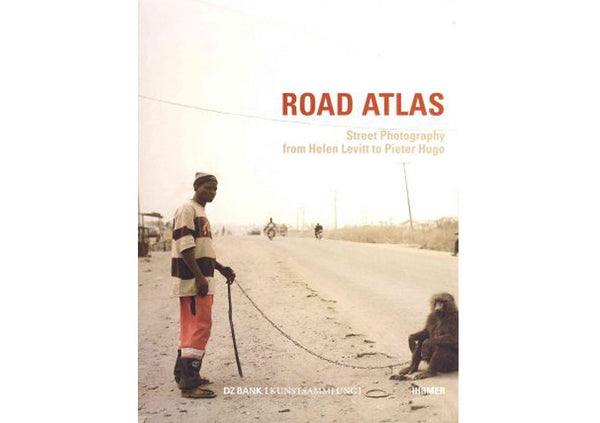 Road Atlas : Street Photography from Helen Levitt to Pieter Hugo