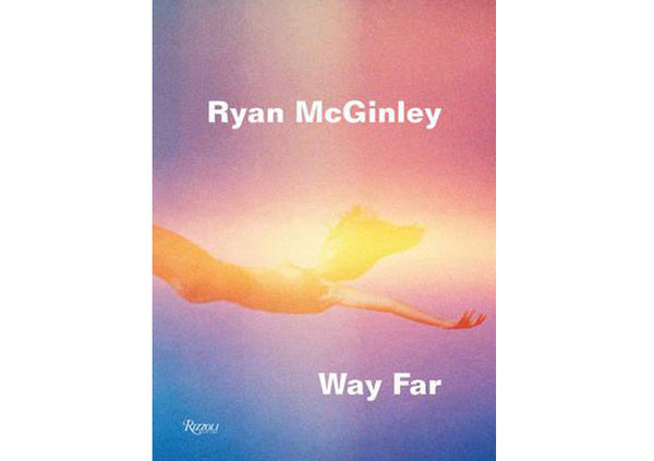Ryan McGinley : Way Far
