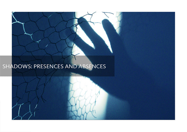 Shadows : Presences and Absences