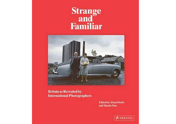 Strange and Familiar : Britain as Revelaed by International Photographers