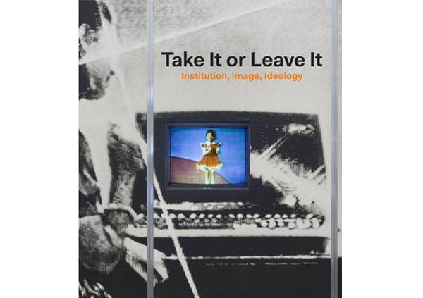 Take It or Leave It : Institution, Image, Ideology