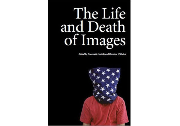 The Life and Death of Images : Exchanges on Art and Culture