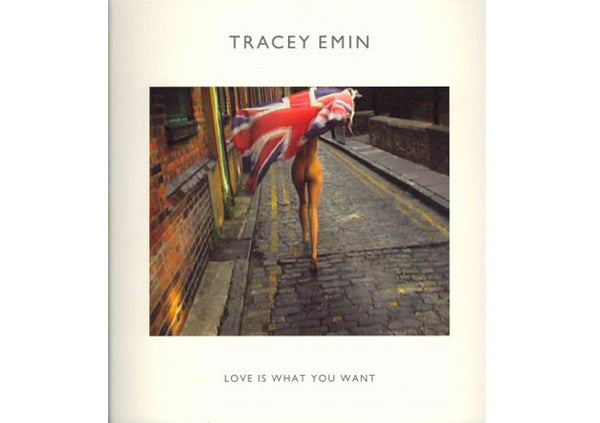 Tracey Emin : Love is What You Want