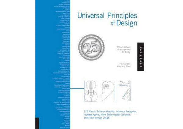 Universal Principles of Design : 115 Ways to Enhance Usability, Influence Perception, Increase Appeal, Make Better Design Decisions, and Teach Through Design