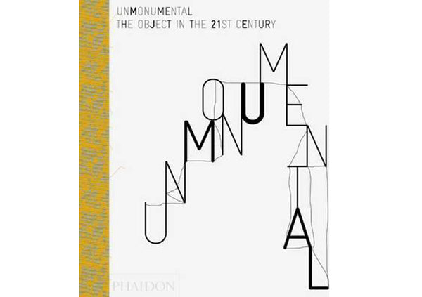 Unmonumental : The Object in the 21st Century
