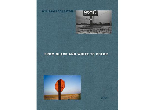 William Eggleston : From Black & White to Color