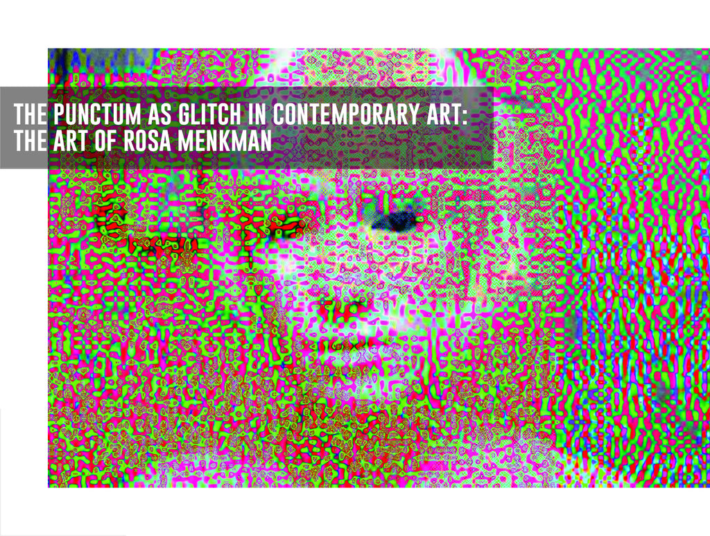 The Punctum as Glitch in Contemporary Art: The Art of Rosa