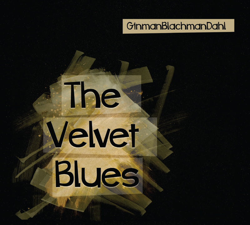 GinmanBlachmanDahl - The Velvet Blues (Hi-Res DOWNLOAD)