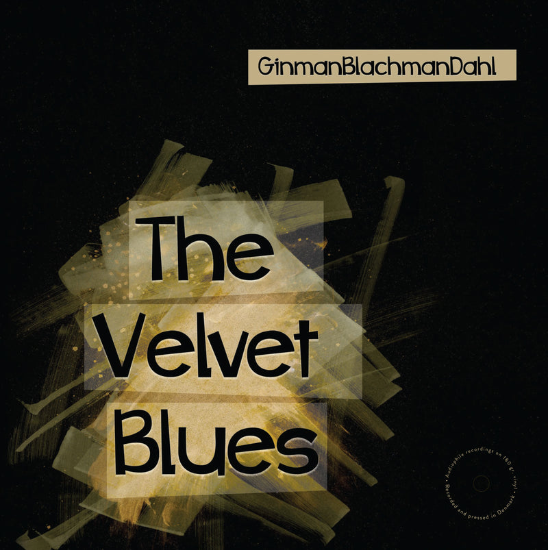 GinmanBlachmanDahl - The Velvet Blues (LP 180 gr.)