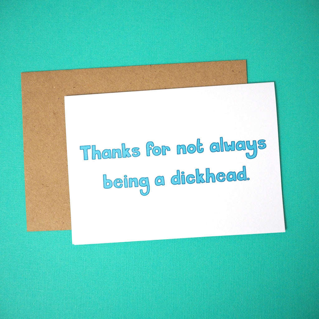 Thanks for not always being a dickhead greeting card - Girl Against the Clones