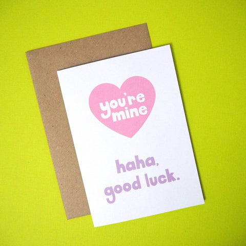 You're mine.. haha, good luck greeting card - Girl Against the Clones
