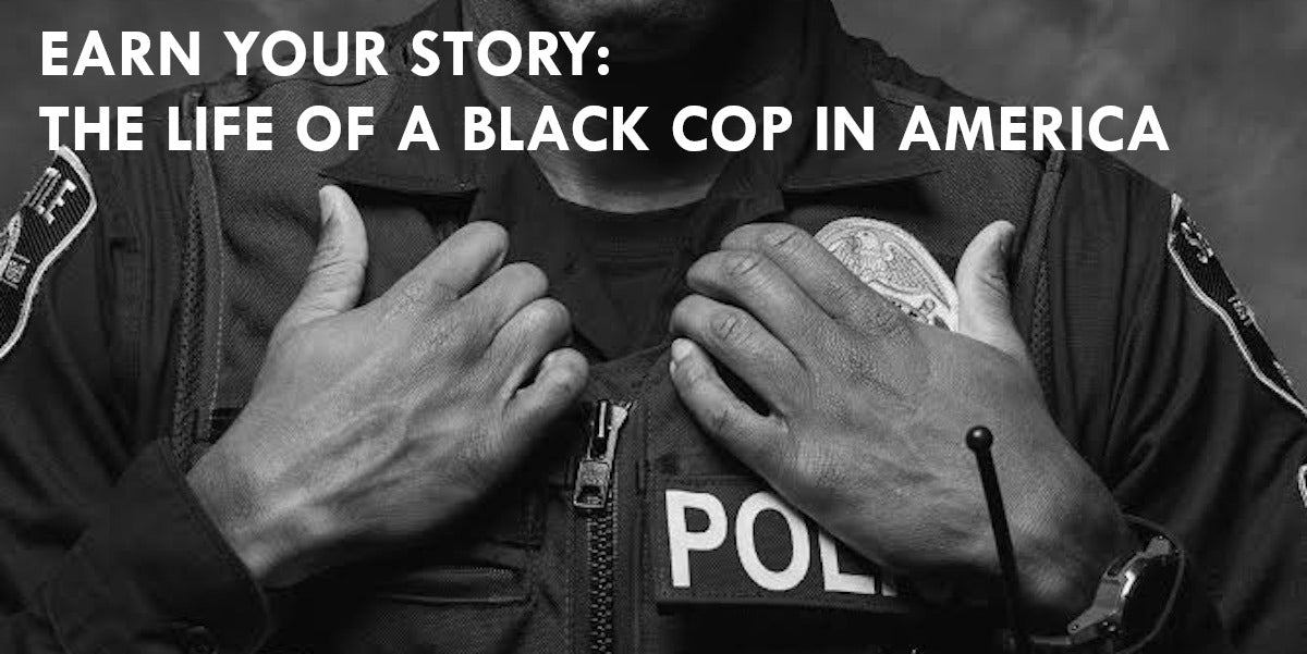 Earn Your Story: The Life of a Black Cop in America