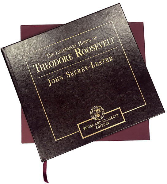 The Legendary Hunts of Theodore Roosevelt by John Seerey-Lester