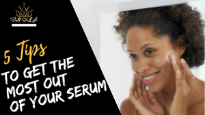 5 Tips to Get the most from your Serum