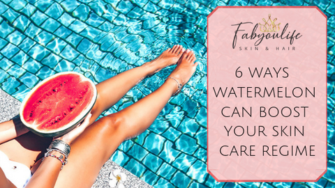 6 WAYS WATERMELON CAN BOOST YOUR SKIN CARE REGIME
