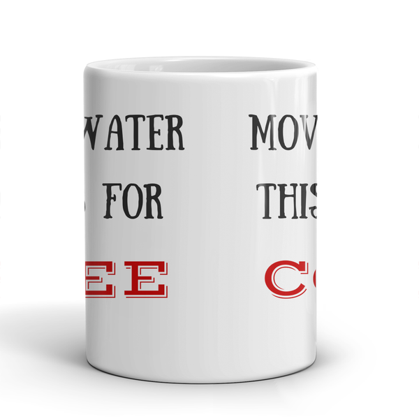 Coffee Mug....Move Aside Water, This is a Job for COFFEE