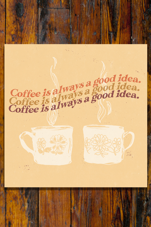 Coffee is always a good idea / Art Print
