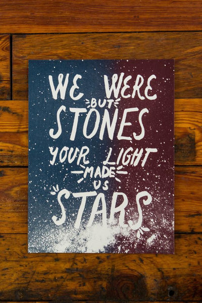 Your Light Made Us Stars / Screen Printed Art Print