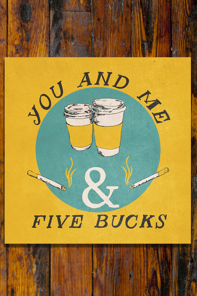 You and Me and Five Bucks  / Art Print