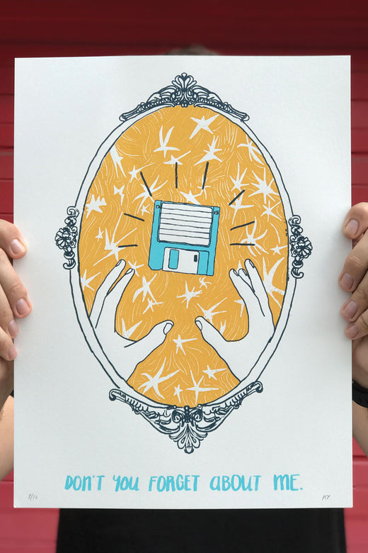 Don't You Forget About Me / Screen Printed Art Print
