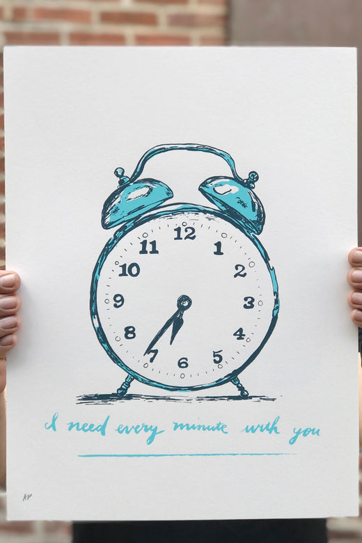 I Need Every Minute With You / Screen Printed Art Print