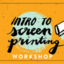Intro to Screen Printing Workshop (07/20/19)
