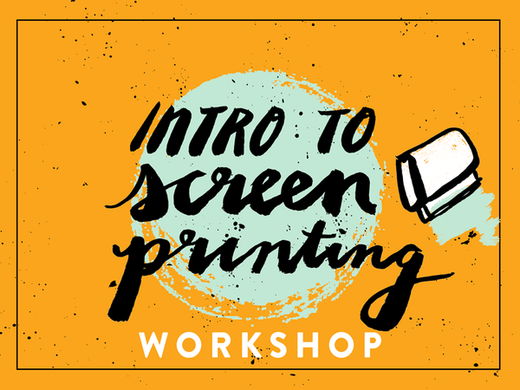 Intro to Screen Printing Workshop RESCHEDULED! (1/27/19)