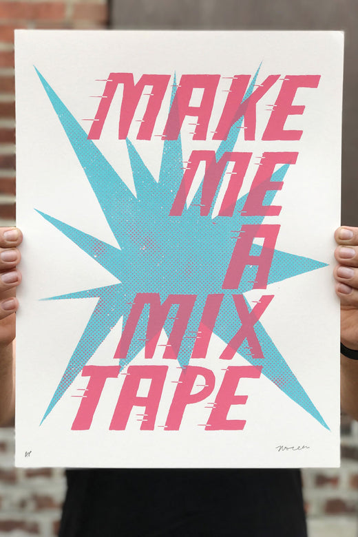 Make Me a Mixtape / Screen Printed Art Print