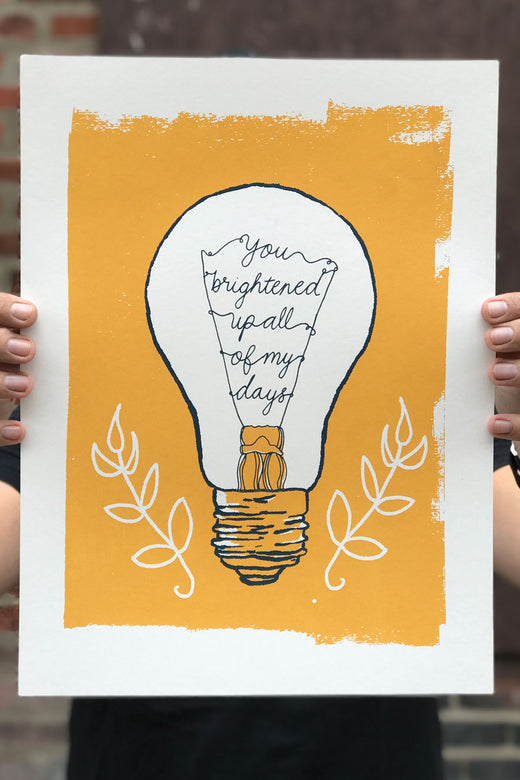 You Brightened Up All My Days / Screen Printed Art Print