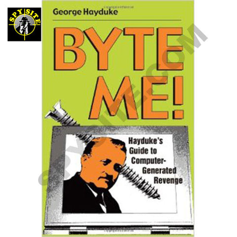 BYTE ME! Hayduke's Guide to Computer-Generated Revenge