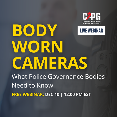 *Free Webinar* 2020 December - Body Worn Cameras in Canada: What Police Governance Bodies Need to Know