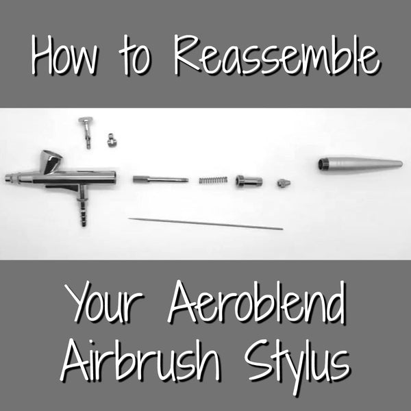 How to Reassemble Your Aeroblend Airbrush Stylus