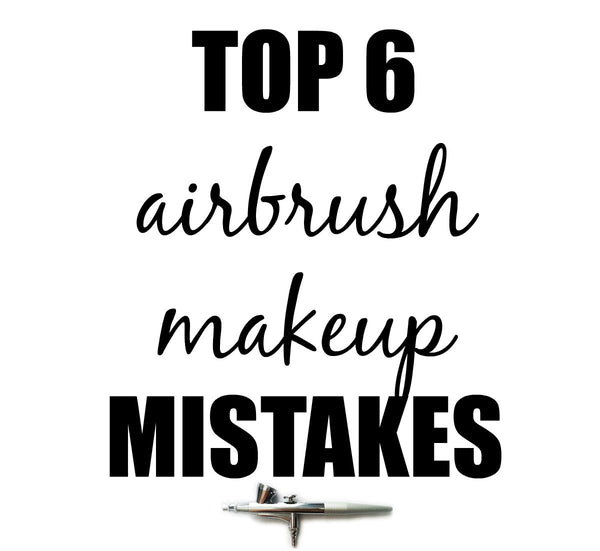 Top 6 Airbrush Makeup Mistakes