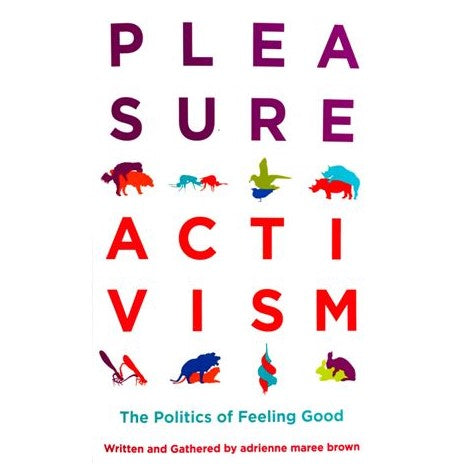 Pleasure Activism: The Politics of Feeling Good (signed copy)