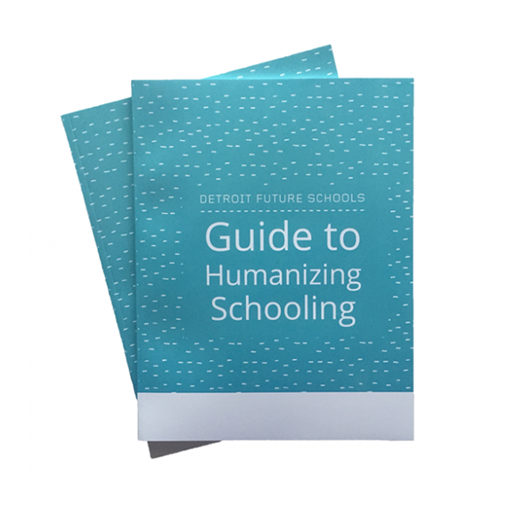 Detroit Future Schools Guide to Humanizing Schooling
