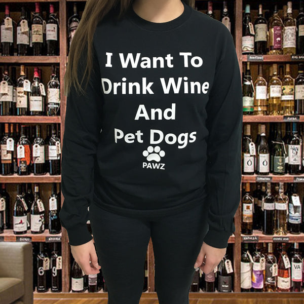 "Long Sleeve Black ""I want to drink wine and pet dogs"" - Pawz"