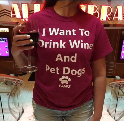 "Short Sleeve ""I want to drink wine and pet dogs"""
