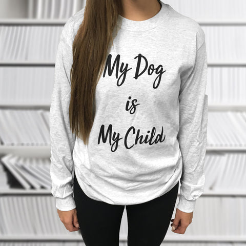 Long Sleeve Ash My Dog is My Child Print