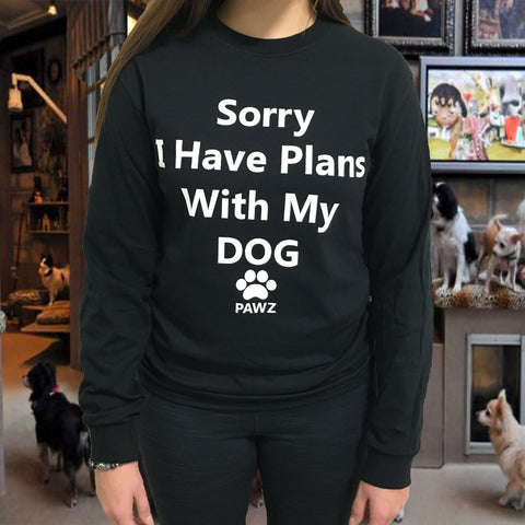 "Long Sleeve Black ""Sorry I Have Plans With My Dog"""
