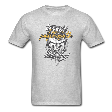 Because I Am Psychopath T-Shirt - heather gray