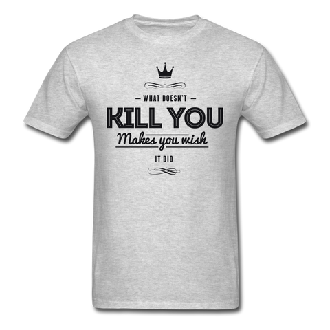 What Doesn't Kill You T-Shirt - heather gray