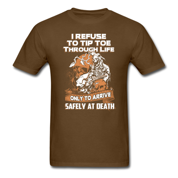 I Refuse to Tip Toe Through Life T-Shirt - brown
