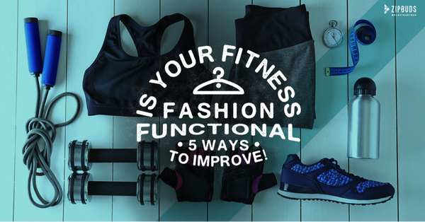 Is Your Fitness Fashion Functional? 5 Ways to Improve