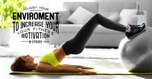 Adjust Your Environment to Increase Your Fitness Motivation
