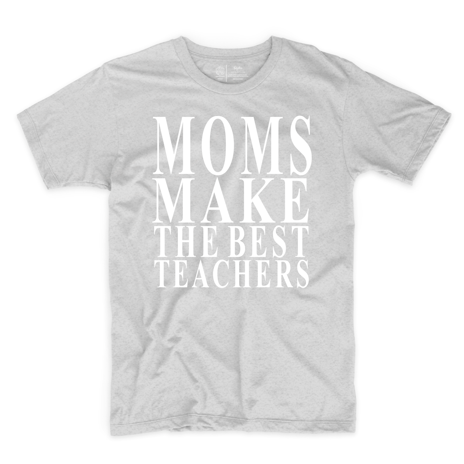 Moms Make The Best Teachers Tee {Adults}